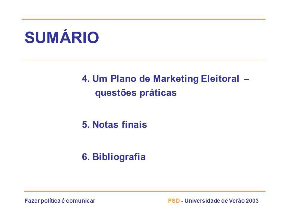 Fazer política é comunicarPSD - Universidade de Verão 2003 SUMÁRIO 4. Um Plano de Marketing Eleitoral – questões práticas 5. Notas finais 6. Bibliogra