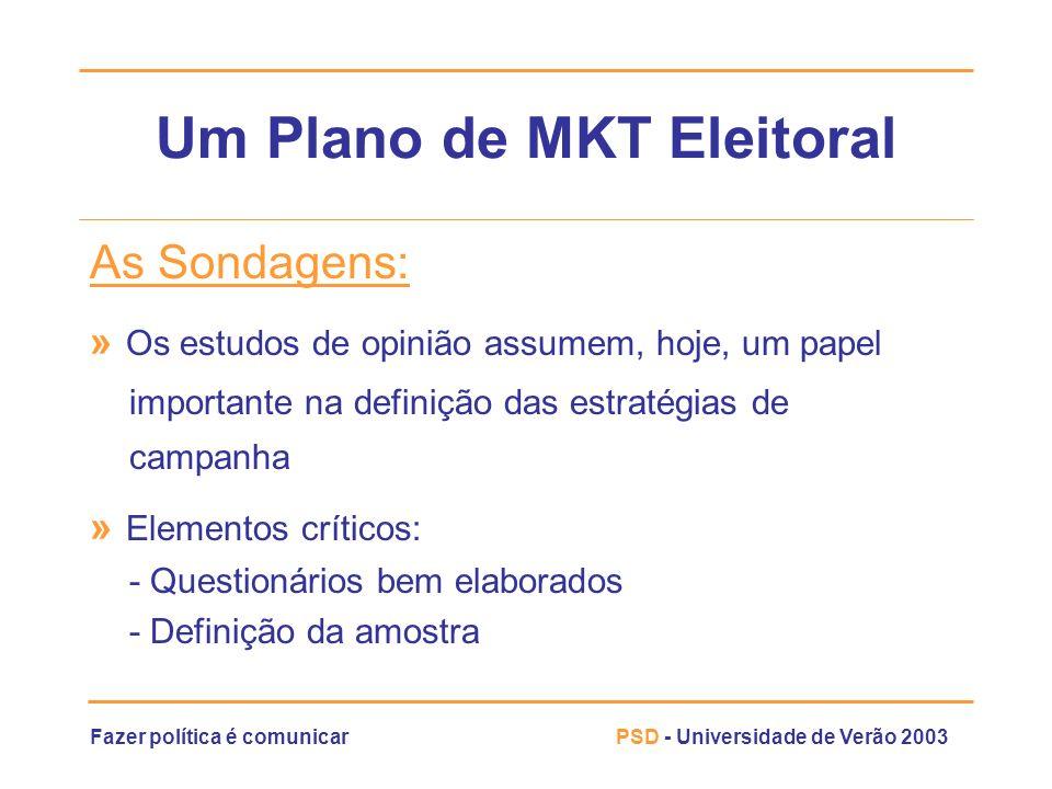 Fazer política é comunicarPSD - Universidade de Verão 2003 Um Plano de MKT Eleitoral As Sondagens: » Os estudos de opinião assumem, hoje, um papel imp