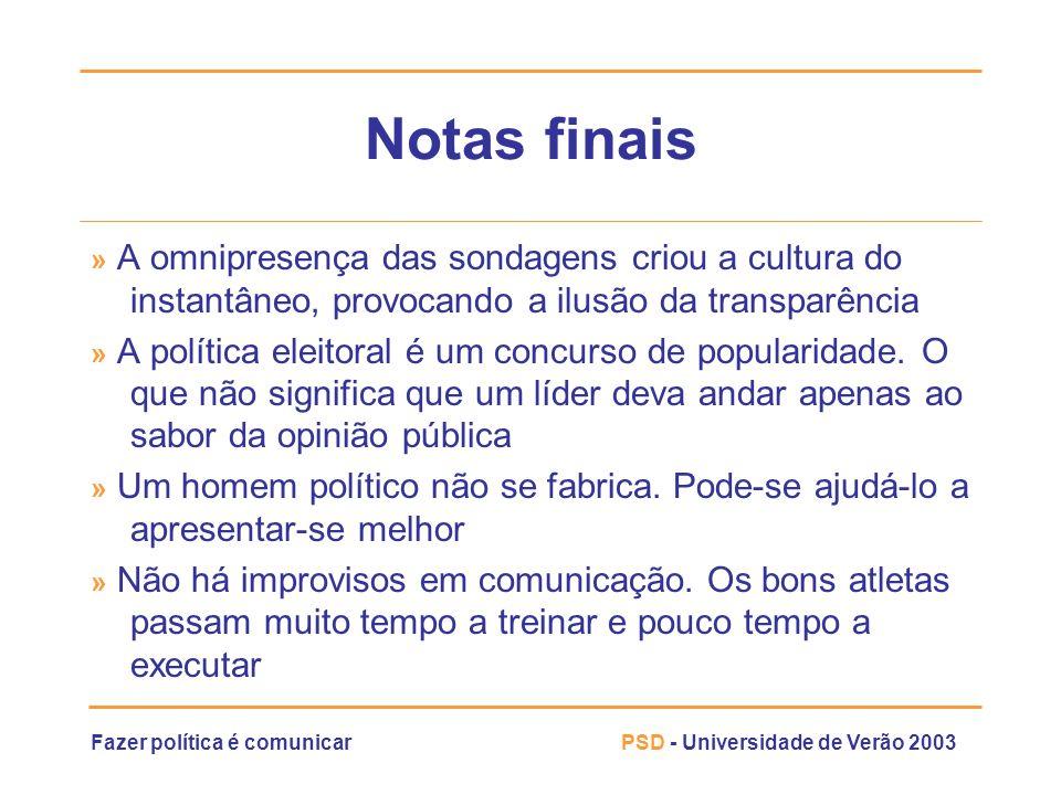 Fazer política é comunicarPSD - Universidade de Verão 2003 Notas finais » A omnipresença das sondagens criou a cultura do instantâneo, provocando a il
