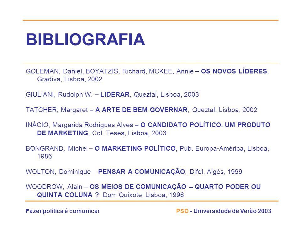 Fazer política é comunicarPSD - Universidade de Verão 2003 BIBLIOGRAFIA GOLEMAN, Daniel, BOYATZIS, Richard, MCKEE, Annie – OS NOVOS LÍDERES, Gradiva,