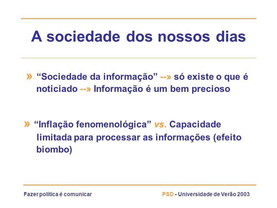 Fazer política é comunicarPSD - Universidade de Verão 2003 A sociedade dos nossos dias » Sociedade da informação --» só existe o que é noticiado --» I