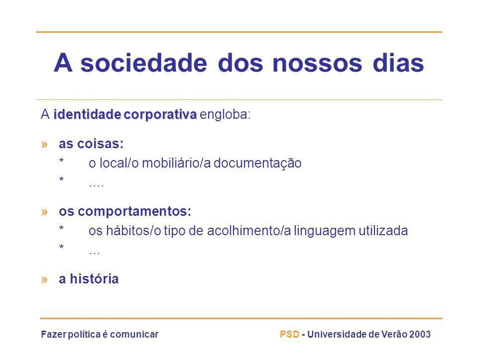 Fazer política é comunicarPSD - Universidade de Verão 2003 A sociedade dos nossos dias identidade corporativa A identidade corporativa engloba: » as c