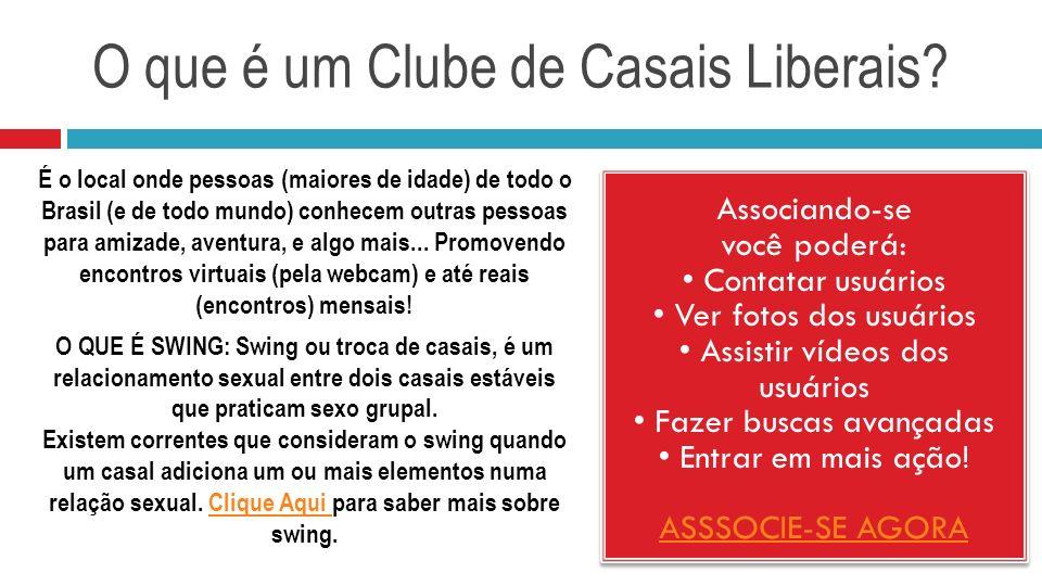 O que é um Clube de Casais Liberais? Associando-se você poderá: Contatar usuários Ver fotos dos usuários Assistir vídeos dos usuários Fazer buscas ava