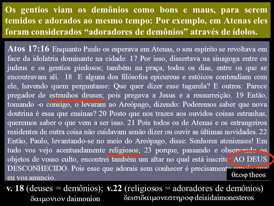 Os gentios viam os demônios como bons e maus, para serem temidos e adorados ao mesmo tempo: Por exemplo, em Atenas eles foram considerados adoradores