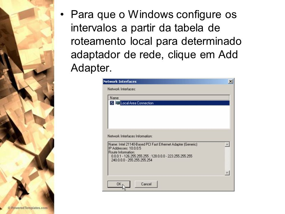 Para que o Windows configure os intervalos a partir da tabela de roteamento local para determinado adaptador de rede, clique em Add Adapter.