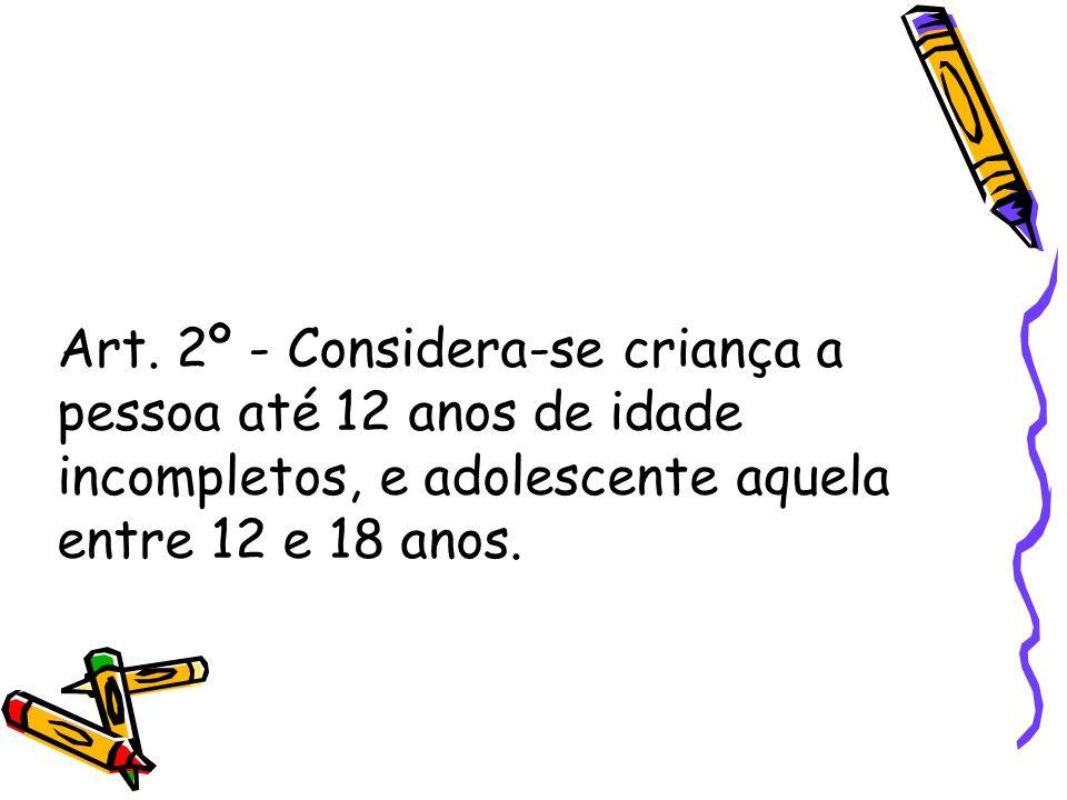 Art. 2º - Considera-se criança a pessoa até 12 anos de idade incompletos, e adolescente aquela entre 12 e 18 anos.