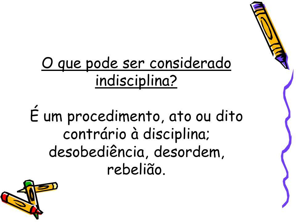 O que pode ser considerado indisciplina? É um procedimento, ato ou dito contrário à disciplina; desobediência, desordem, rebelião.