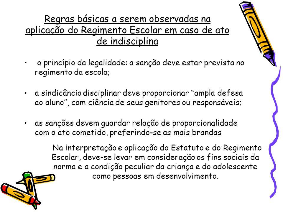 Regras básicas a serem observadas na aplicação do Regimento Escolar em caso de ato de indisciplina o princípio da legalidade: a sanção deve estar prev