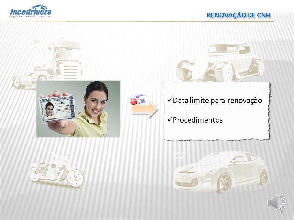 Data limite para renovação Procedimentos RENOVAÇÃO DE CNH