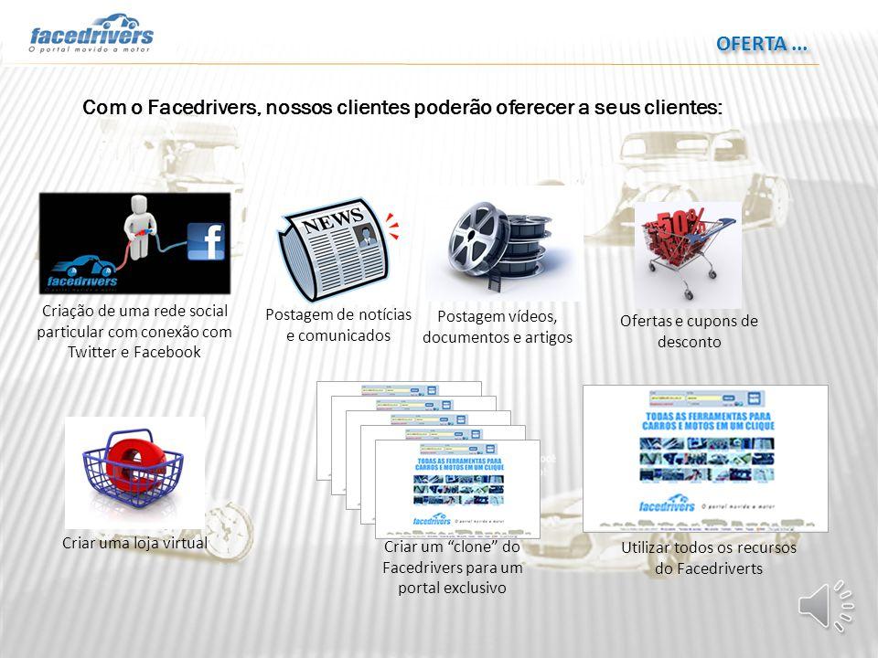 OFERTA... Com o Facedrivers, nossos clientes poderão oferecer a seus clientes: Criação de uma rede social particular com conexão com Twitter e Faceboo