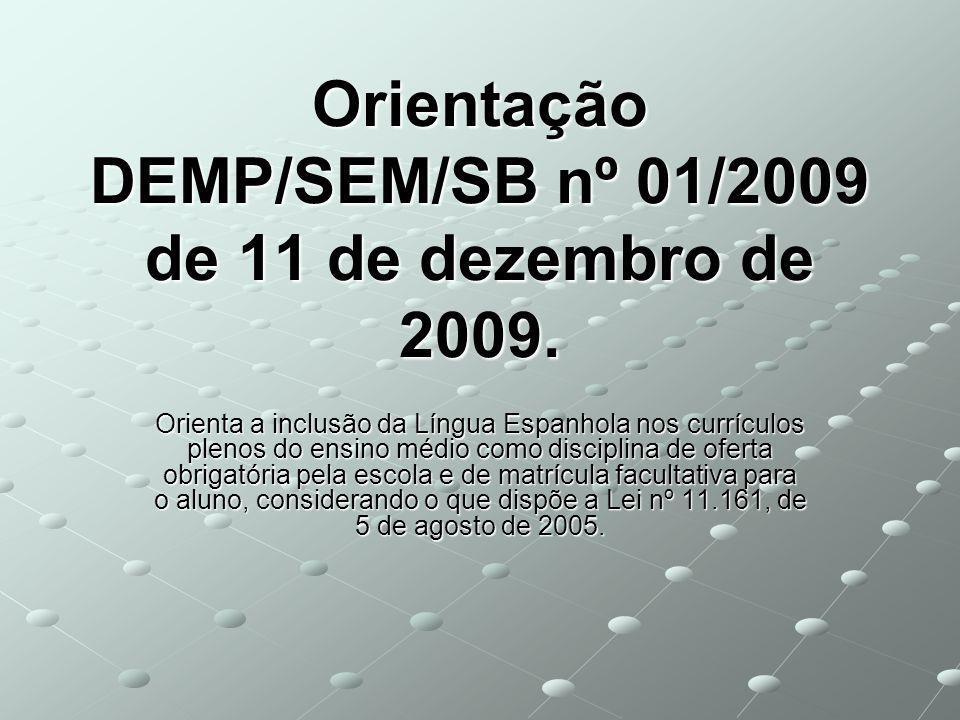 Orientação DEMP/SEM/SB nº 01/2009 de 11 de dezembro de 2009. Orienta a inclusão da Língua Espanhola nos currículos plenos do ensino médio como discipl