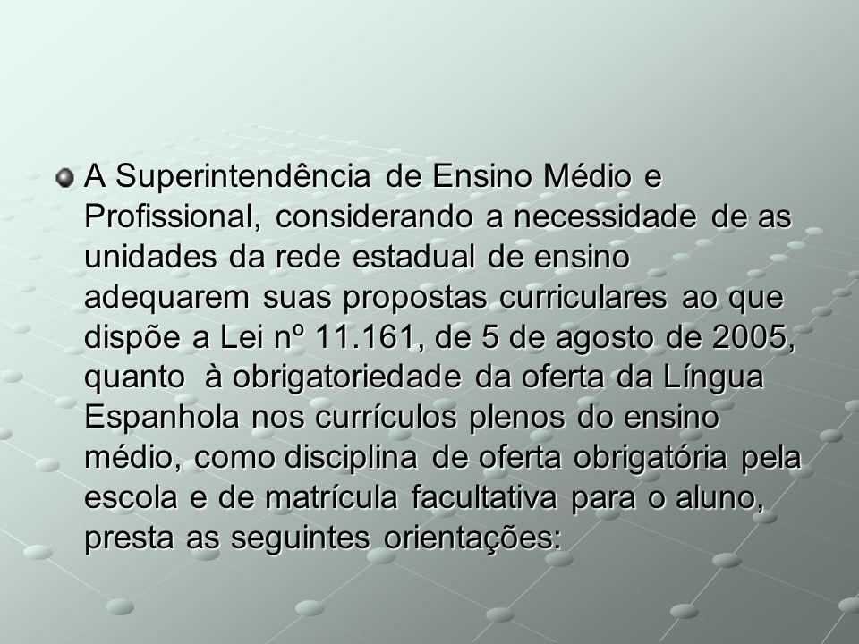 A Superintendência de Ensino Médio e Profissional, considerando a necessidade de as unidades da rede estadual de ensino adequarem suas propostas curri