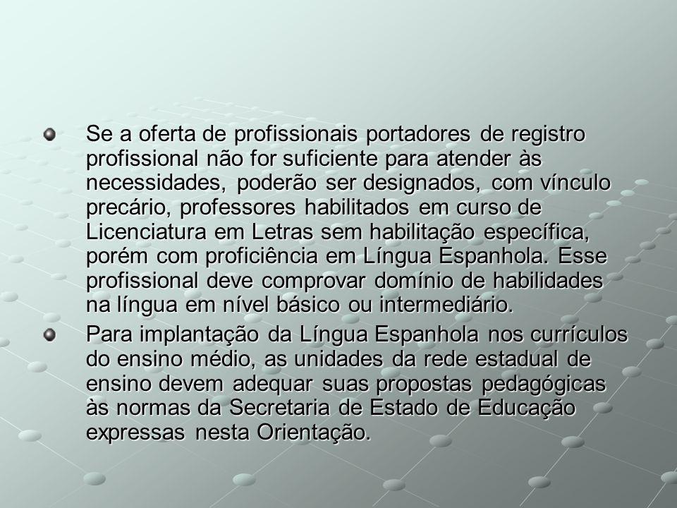 Se a oferta de profissionais portadores de registro profissional não for suficiente para atender às necessidades, poderão ser designados, com vínculo