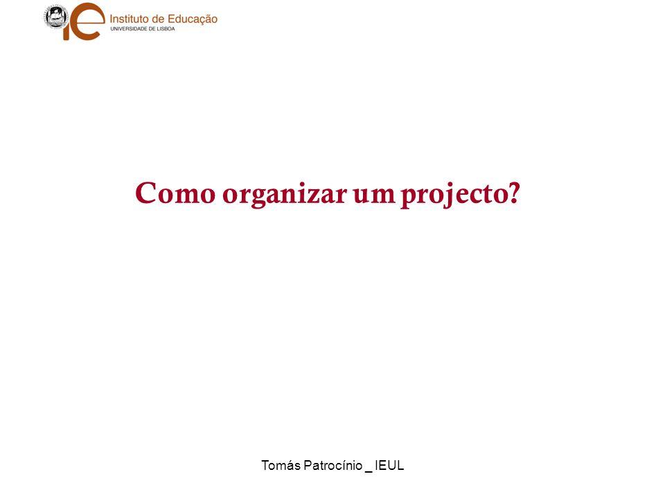 Tomás Patrocínio _ IEUL Escolher um problema para analisar (trabalho com pendor mais investigativo) ou uma necessidade a que se pretende responder (projecto de organização ou de intervenção)