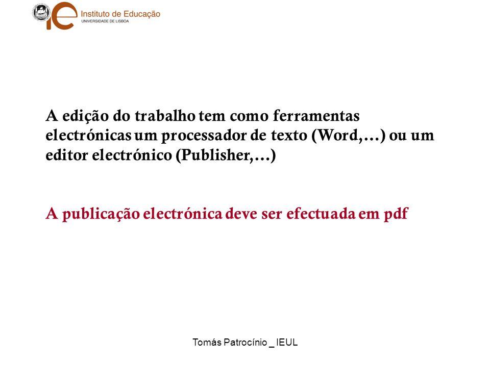 Tomás Patrocínio _ IEUL A edição do trabalho tem como ferramentas electrónicas um processador de texto (Word,…) ou um editor electrónico (Publisher,…)