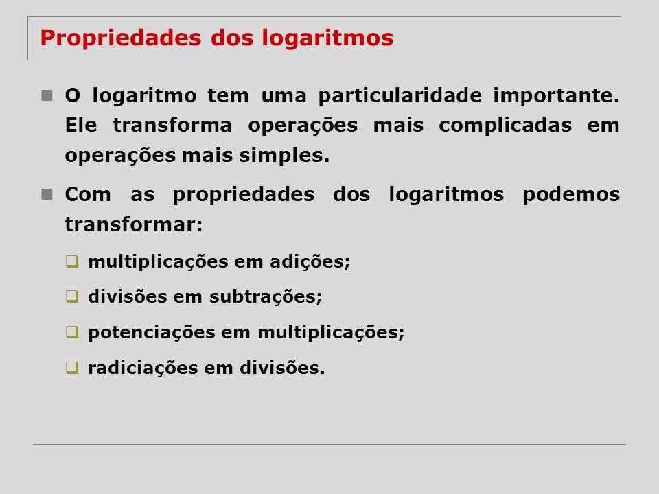 O logaritmo tem uma particularidade importante. Ele transforma operações mais complicadas em operações mais simples. Com as propriedades dos logaritmo