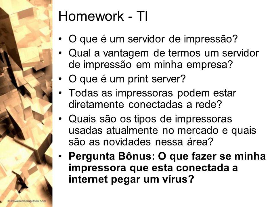 Homework - TI O que é um servidor de impressão? Qual a vantagem de termos um servidor de impressão em minha empresa? O que é um print server? Todas as