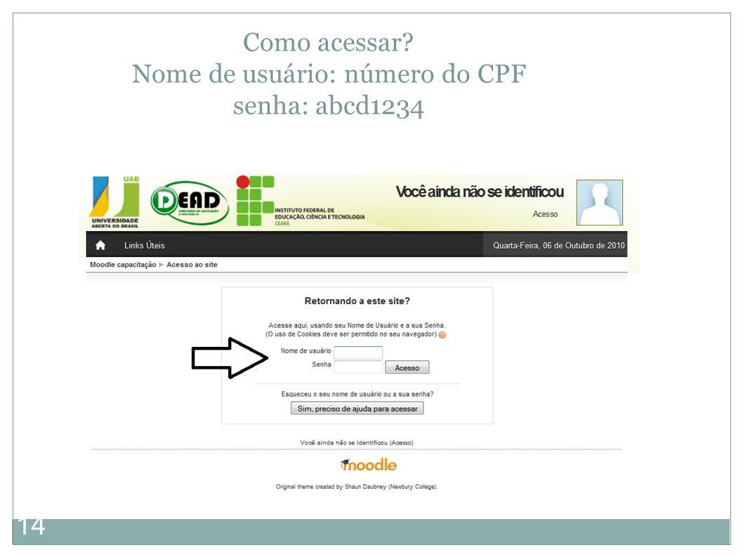14 Como acessar? Nome de usuário: número do CPF senha: abcd1234