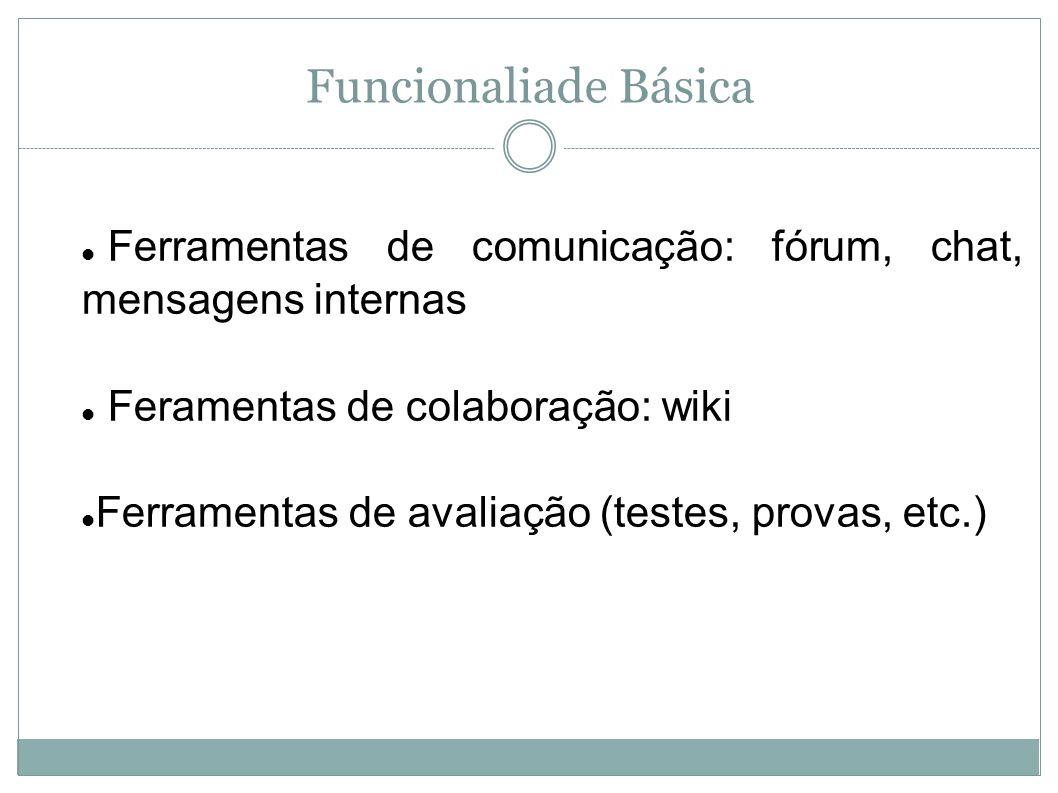 Funcionaliade Básica Ferramentas de comunicação: fórum, chat, mensagens internas Feramentas de colaboração: wiki Ferramentas de avaliação (testes, pro