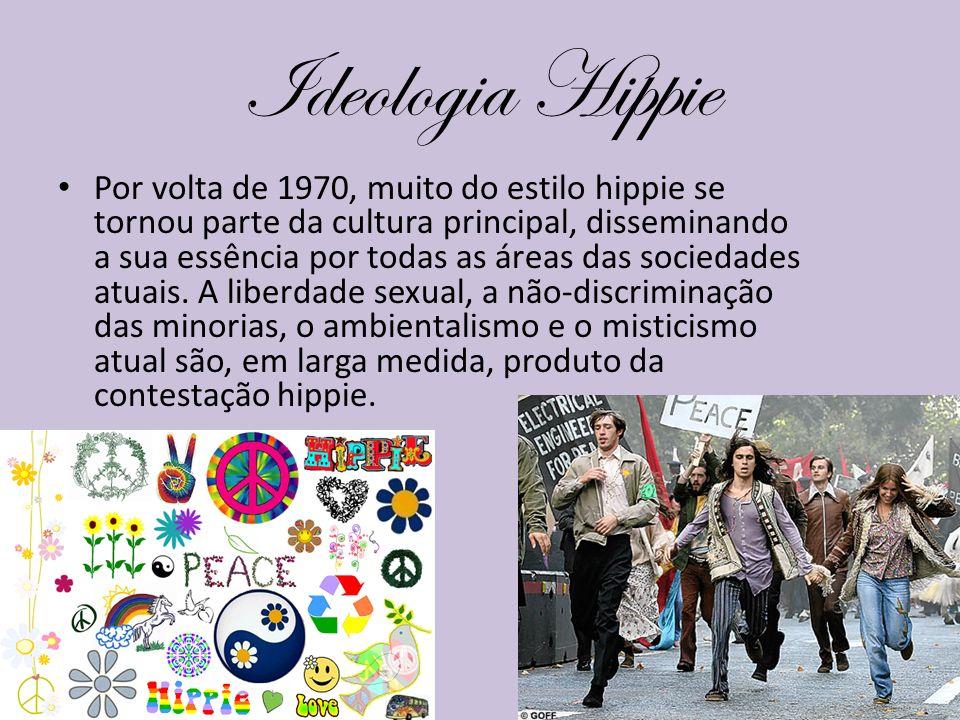 Ideologia Hippie Por volta de 1970, muito do estilo hippie se tornou parte da cultura principal, disseminando a sua essência por todas as áreas das so