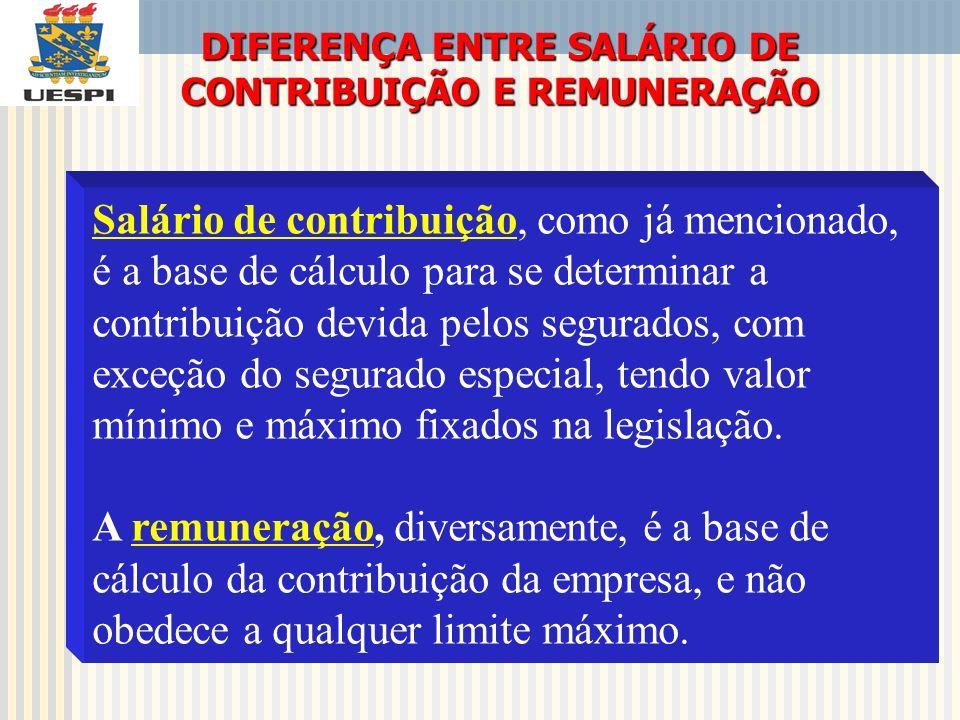 DIFERENÇA ENTRE SALÁRIO DE CONTRIBUIÇÃO E REMUNERAÇÃO Salário de contribuição, como já mencionado, é a base de cálculo para se determinar a contribuiç