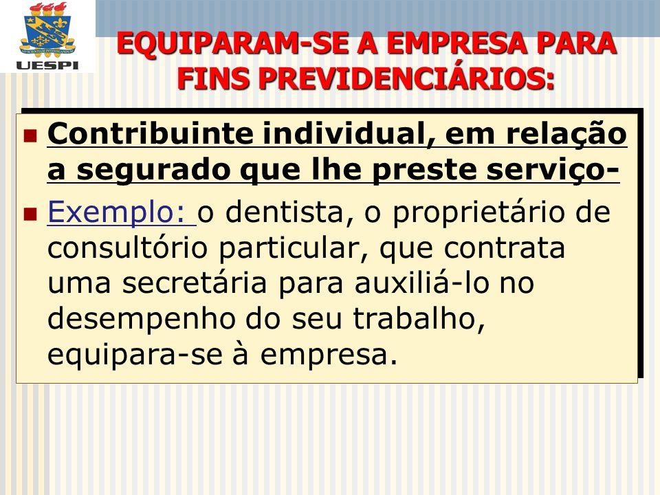 Contribuinte individual, em relação a segurado que lhe preste serviço- Exemplo: o dentista, o proprietário de consultório particular, que contrata uma