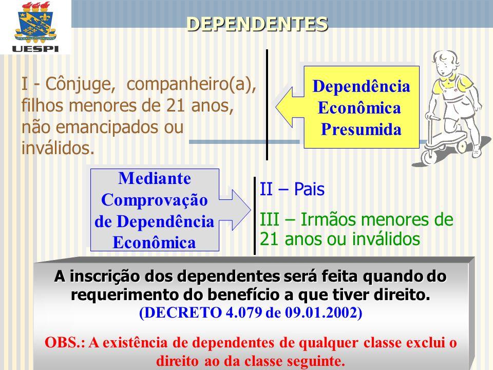 DEPENDENTES O companheiro ou a companheira homossexual passa a integrar o rol de dependentes, conforme Ação Civil Pública n° 2000.71.00.009347-0, para óbitos ocorridos a partir de 05.04.1991.