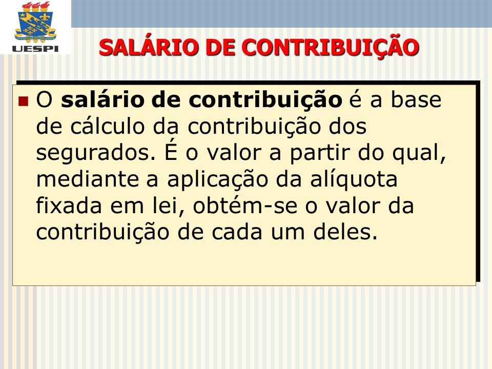 O salário de contribuição é a base de cálculo da contribuição dos segurados. É o valor a partir do qual, mediante a aplicação da alíquota fixada em le
