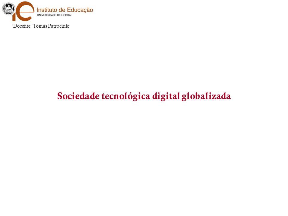 Sociedade tecnológica digital globalizada Docente: Tomás Patrocínio