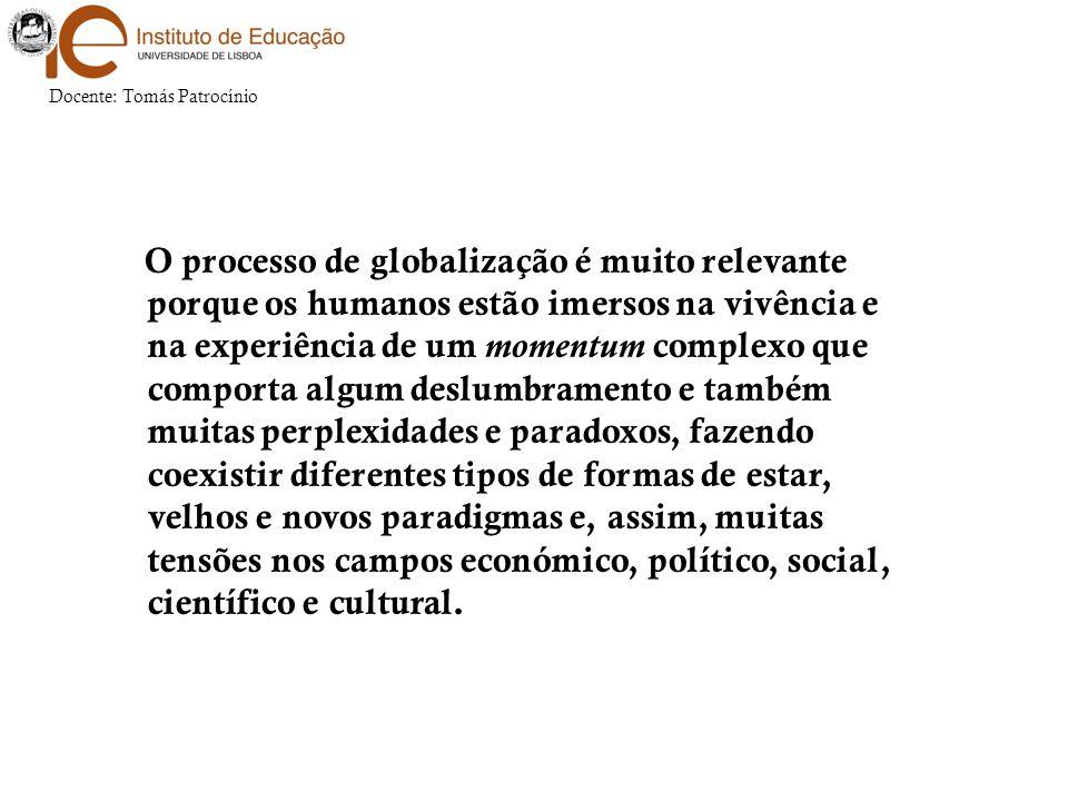 O processo de globalização é muito relevante porque os humanos estão imersos na vivência e na experiência de um momentum complexo que comporta algum d