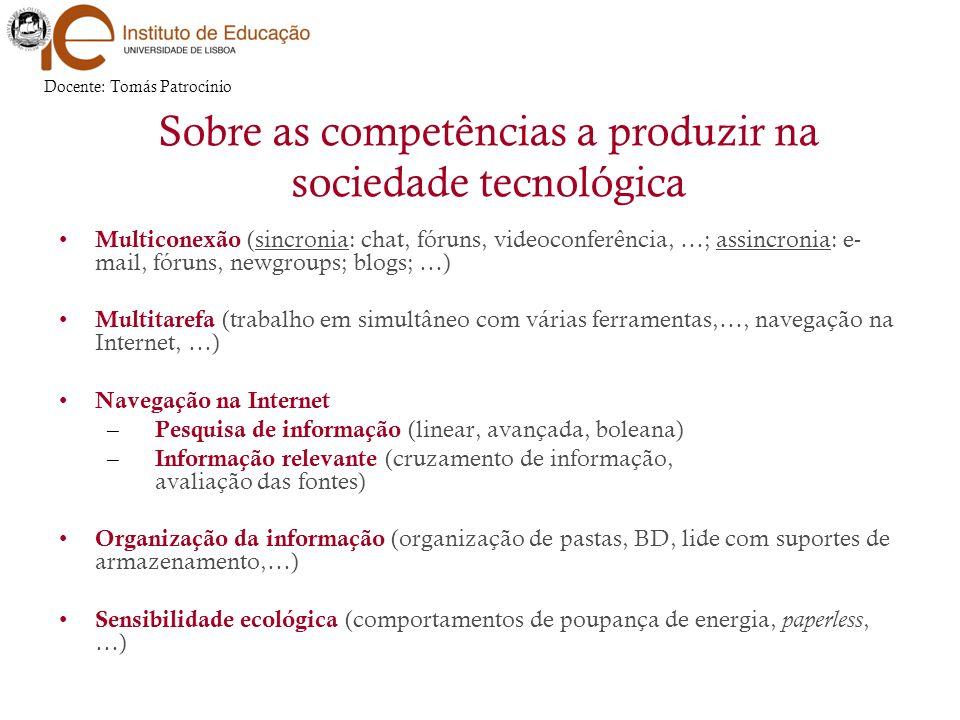 Sobre as competências a produzir na sociedade tecnológica Multiconexão (sincronia: chat, fóruns, videoconferência, …; assincronia: e- mail, fóruns, ne
