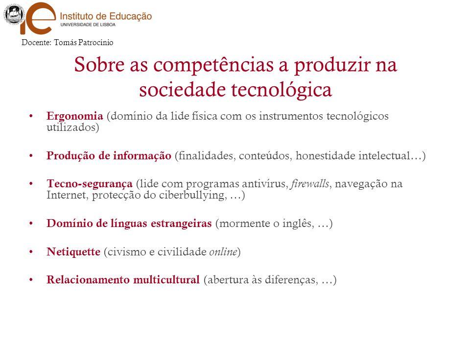Sobre as competências a produzir na sociedade tecnológica Ergonomia (domínio da lide física com os instrumentos tecnológicos utilizados) Produção de i