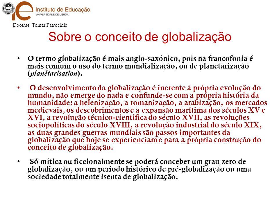 O termo globalização é mais anglo-saxónico, pois na francofonia é mais comum o uso do termo mundialização, ou de planetarização ( planétarisation ). O