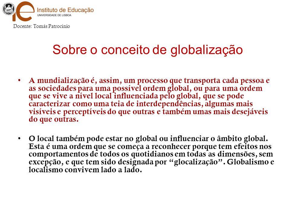 A mundialização é, assim, um processo que transporta cada pessoa e as sociedades para uma possível ordem global, ou para uma ordem que se vive a nível