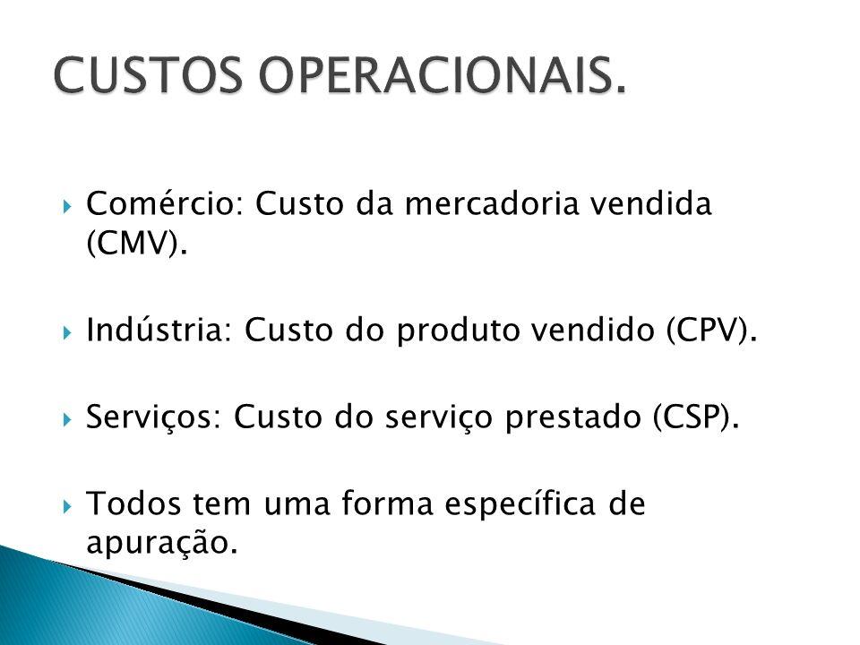 Comércio: Custo da mercadoria vendida (CMV). Indústria: Custo do produto vendido (CPV). Serviços: Custo do serviço prestado (CSP). Todos tem uma forma
