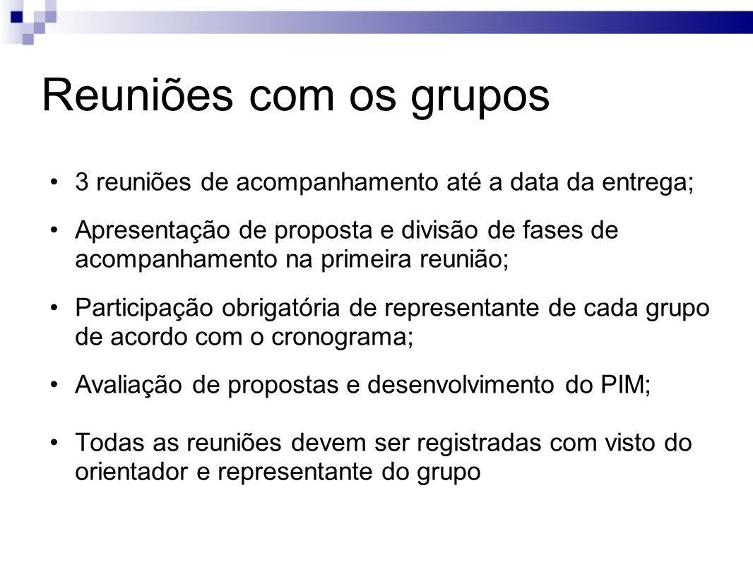 Reuniões com os grupos 3 reuniões de acompanhamento até a data da entrega; Apresentação de proposta e divisão de fases de acompanhamento na primeira r