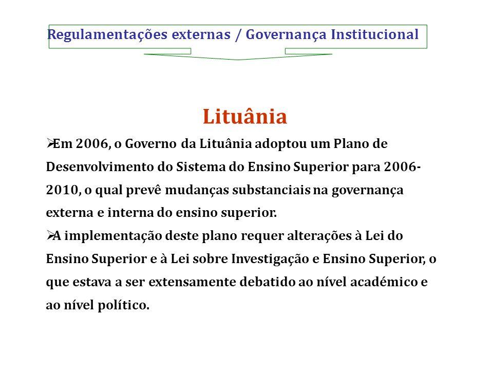 Regulamentações externas / Governança Institucional Lituânia Em 2006, o Governo da Lituânia adoptou um Plano de Desenvolvimento do Sistema do Ensino S