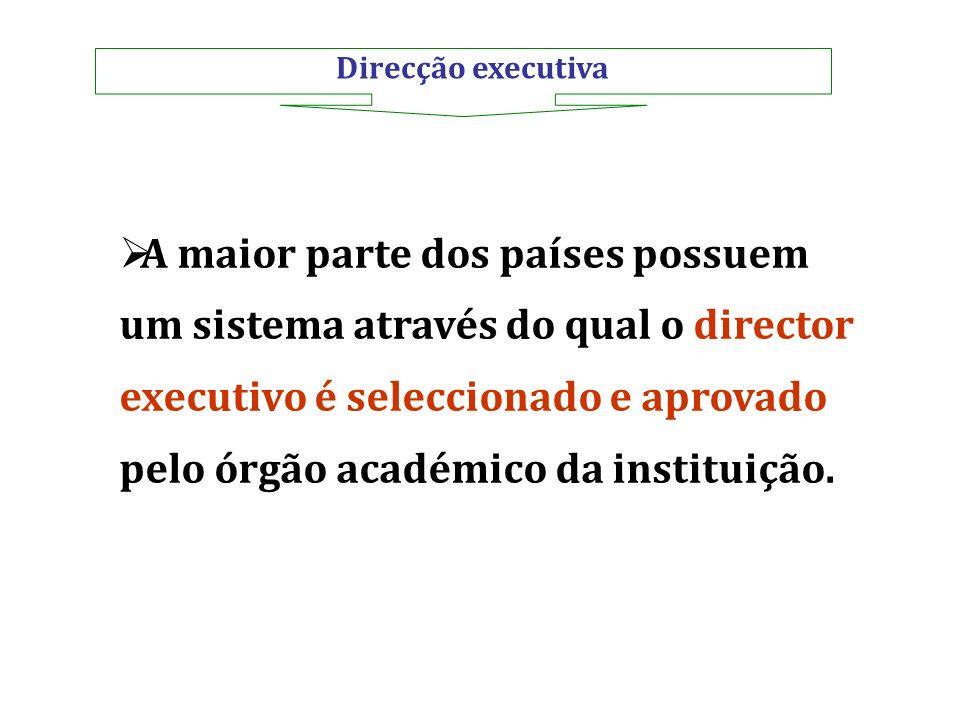 Direcção executiva A maior parte dos países possuem um sistema através do qual o director executivo é seleccionado e aprovado pelo órgão académico da