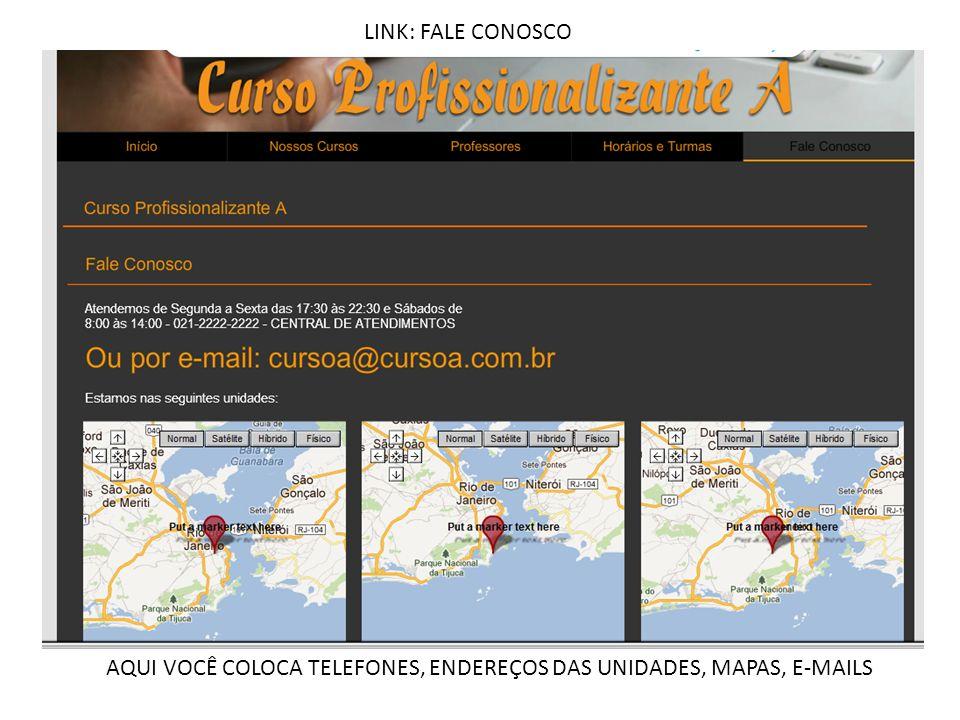 LINK: FALE CONOSCO AQUI VOCÊ COLOCA TELEFONES, ENDEREÇOS DAS UNIDADES, MAPAS, E-MAILS