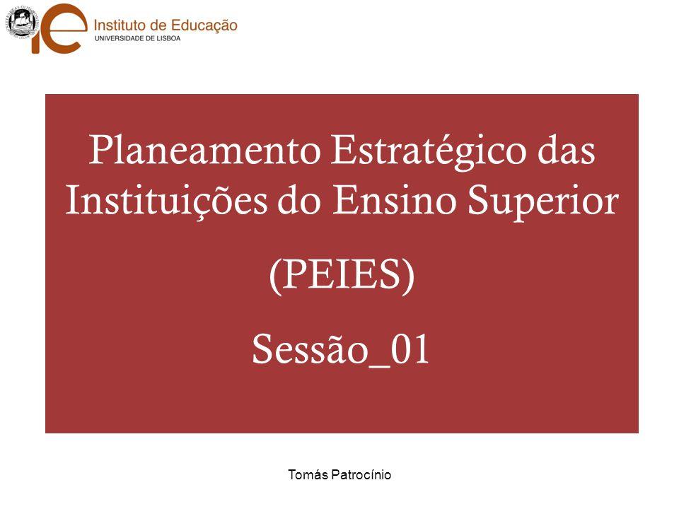 Planeamento Estratégico das Instituições do Ensino Superior (PEIES) Sessão_01 Tomás Patrocínio