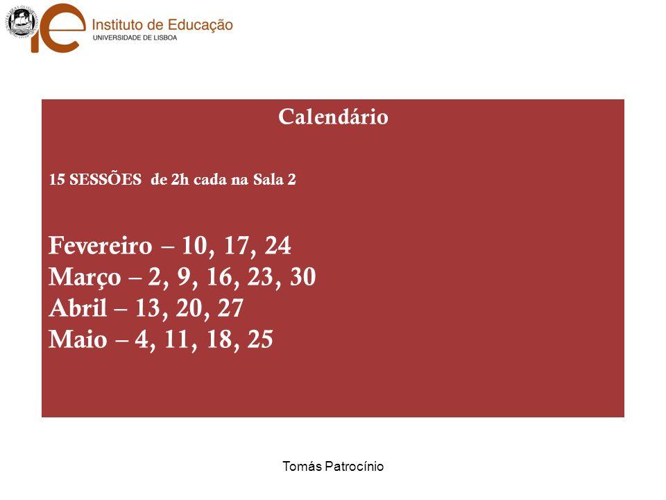 Calendário 15 SESSÕES de 2h cada na Sala 2 Fevereiro – 10, 17, 24 Março – 2, 9, 16, 23, 30 Abril – 13, 20, 27 Maio – 4, 11, 18, 25 Tomás Patrocínio