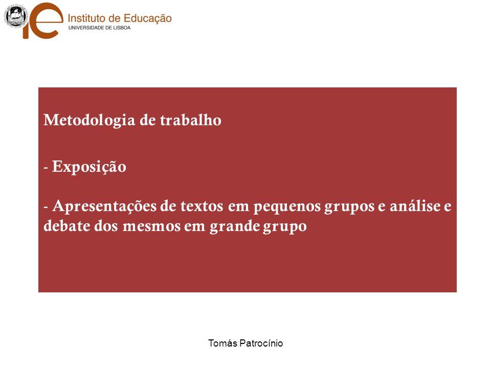 Metodologia de trabalho - Exposição - Apresentações de textos em pequenos grupos e análise e debate dos mesmos em grande grupo Tomás Patrocínio