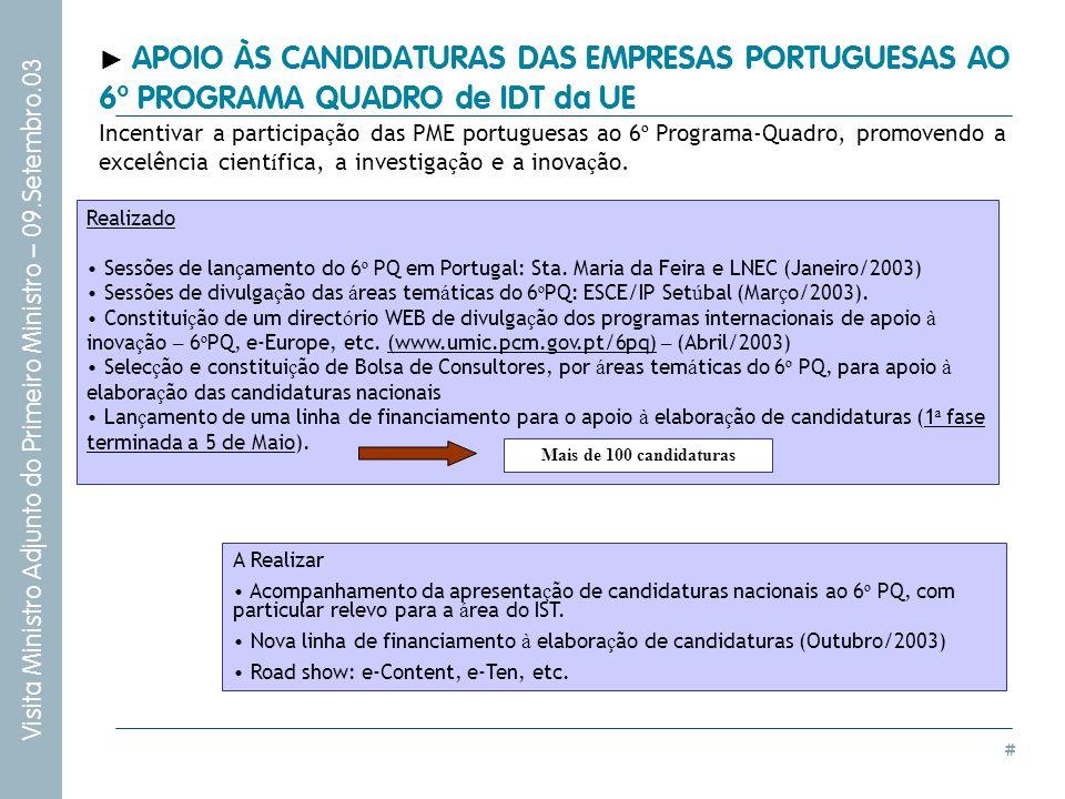 # Visita Ministro Adjunto do Primeiro Ministro – 09.Setembro.03 Realizado Sessões de lan ç amento do 6 º PQ em Portugal: Sta. Maria da Feira e LNEC (J