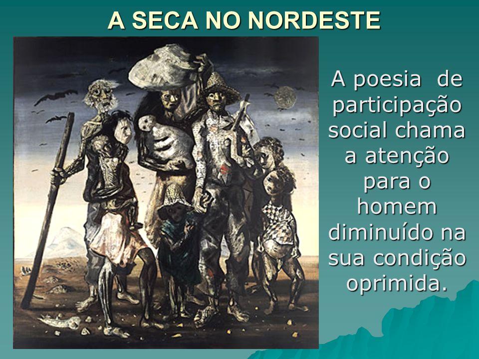A SECA NO NORDESTE A poesia de participação social chama a atenção para o homem diminuído na sua condição oprimida.