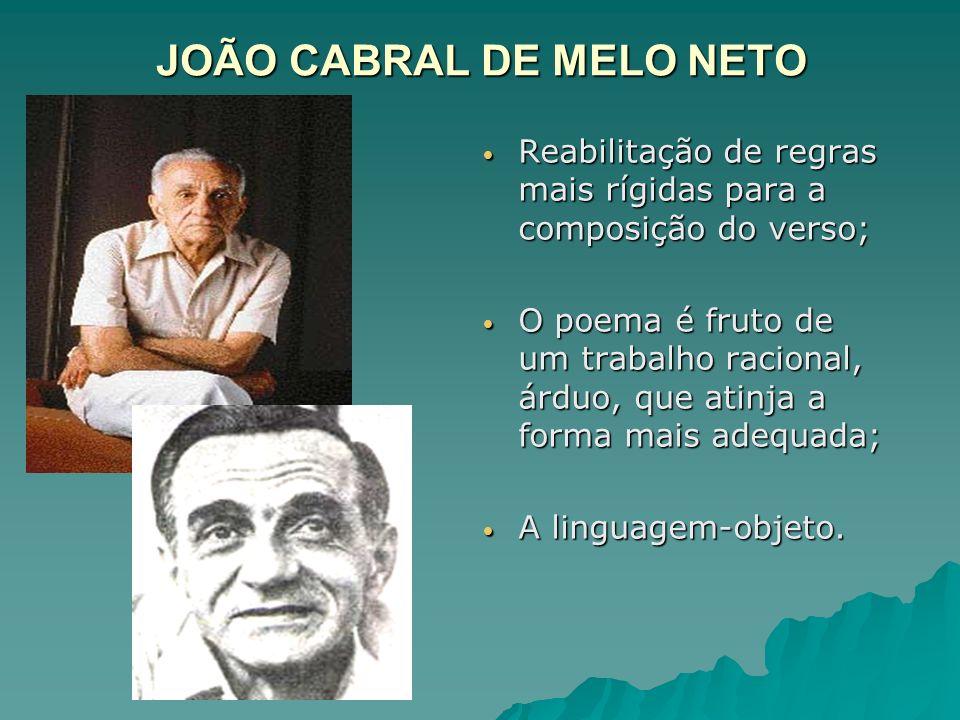 JOÃO CABRAL DE MELO NETO Reabilitação de regras mais rígidas para a composição do verso; Reabilitação de regras mais rígidas para a composição do vers