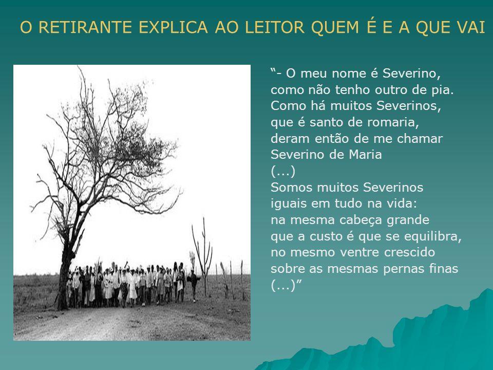 - O meu nome é Severino, como não tenho outro de pia. Como há muitos Severinos, que é santo de romaria, deram então de me chamar Severino de Maria (..