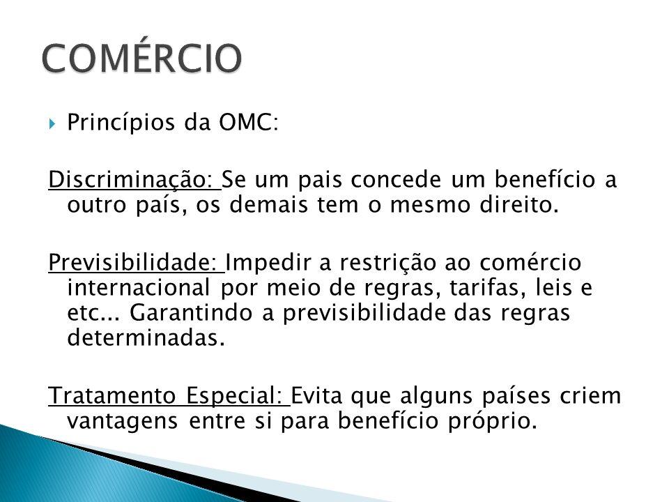 Princípios da OMC: Discriminação: Se um pais concede um benefício a outro país, os demais tem o mesmo direito. Previsibilidade: Impedir a restrição ao