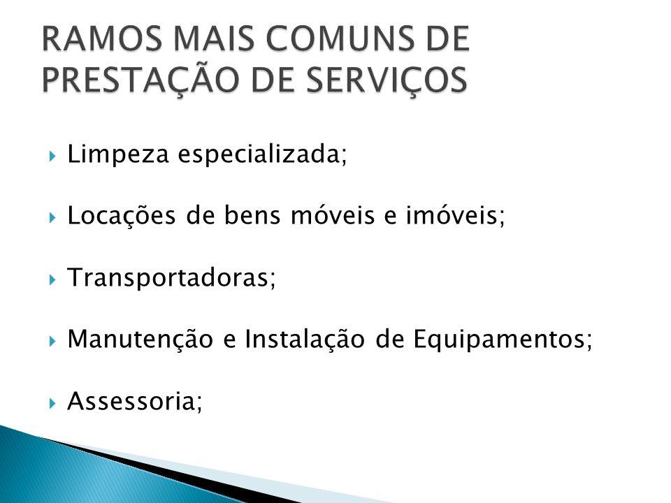 Limpeza especializada; Locações de bens móveis e imóveis; Transportadoras; Manutenção e Instalação de Equipamentos; Assessoria;