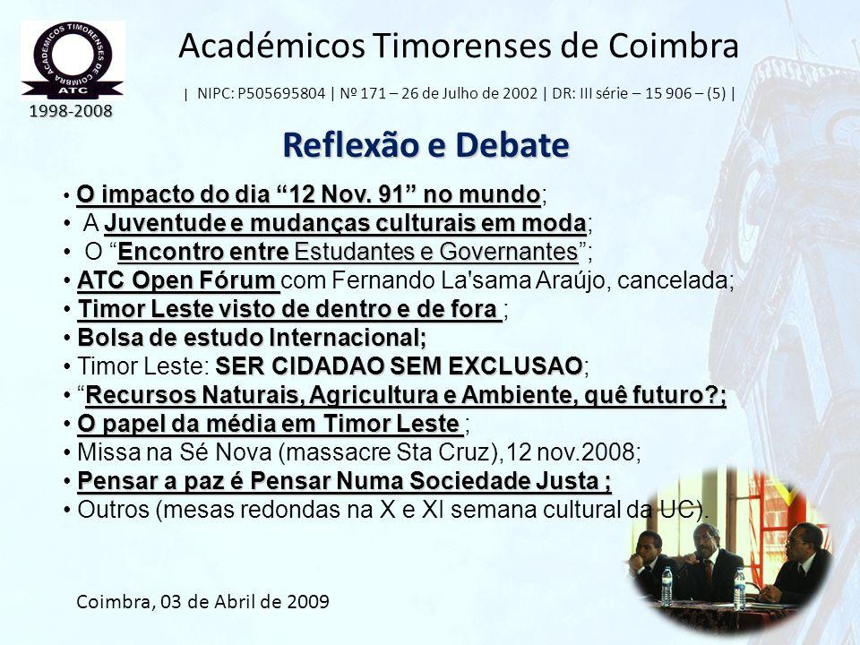 Académicos Timorenses de Coimbra | NIPC: P505695804 | Nº 171 – 26 de Julho de 2002 | DR: III série – 15 906 – (5) | Reflexão e Debate 1998-2008 Coimbr