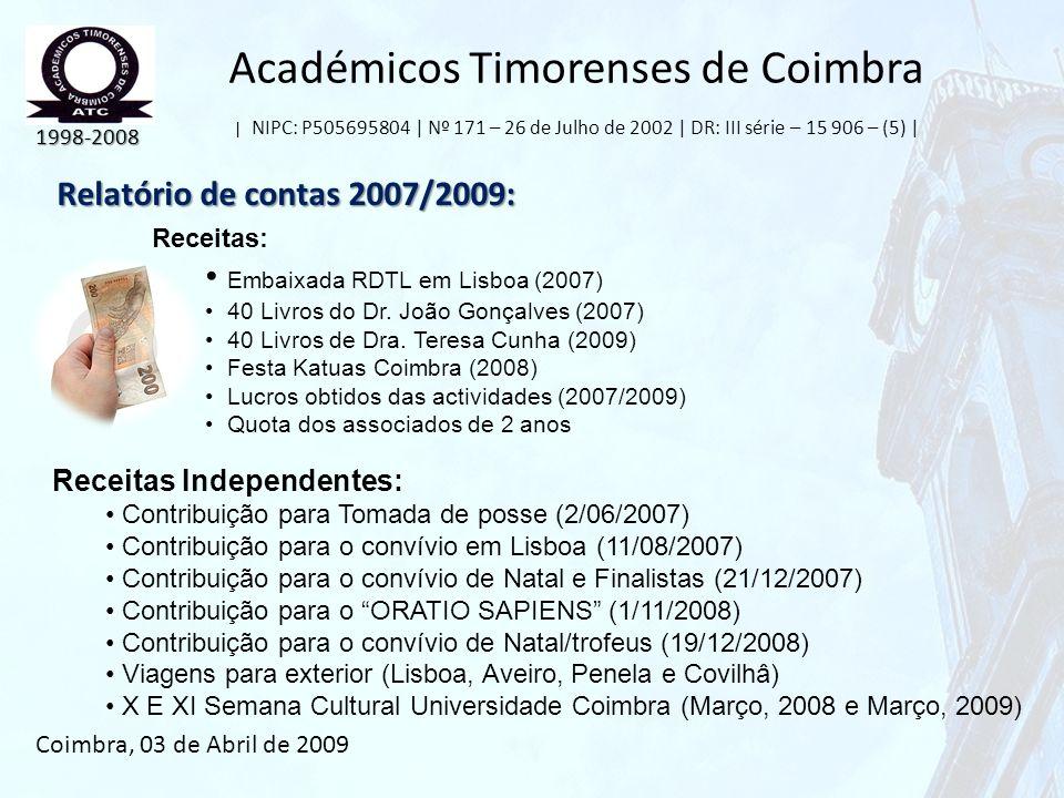 Académicos Timorenses de Coimbra | NIPC: P505695804 | Nº 171 – 26 de Julho de 2002 | DR: III série – 15 906 – (5) | Relatório de contas 2007/2009: 199